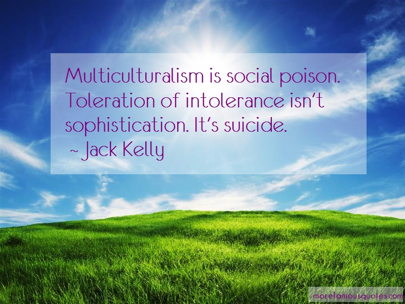 Jack Kelly Quotes: Multiculturalism is social poison