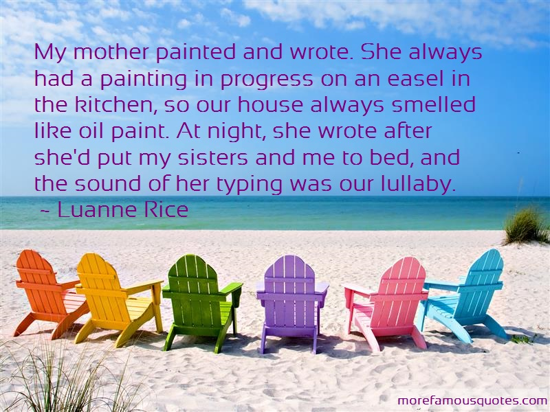 Luanne Rice Quotes: My mother painted and wrote she always