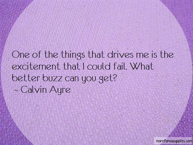 Calvin Ayre Quotes: One Of The Things That Drives Me Is The