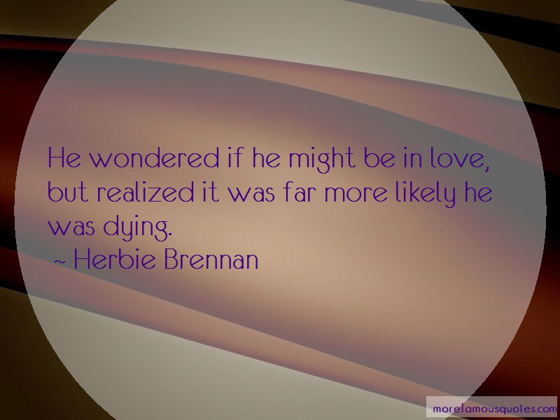 Herbie Brennan Quotes: He wondered if he might be in love but