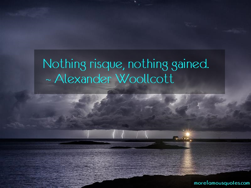 Alexander Woollcott Quotes: Nothing Risque Nothing Gained