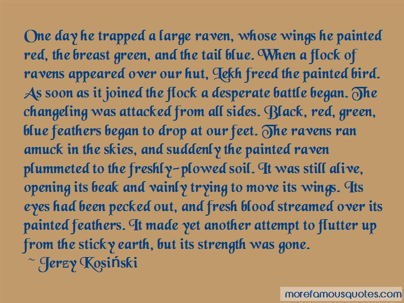 Jerzy Kosiski Quotes: One Day He Trapped A Large Raven Whose