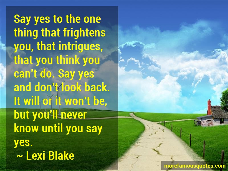 Lexi Blake Quotes: Say yes to the one thing that frightens
