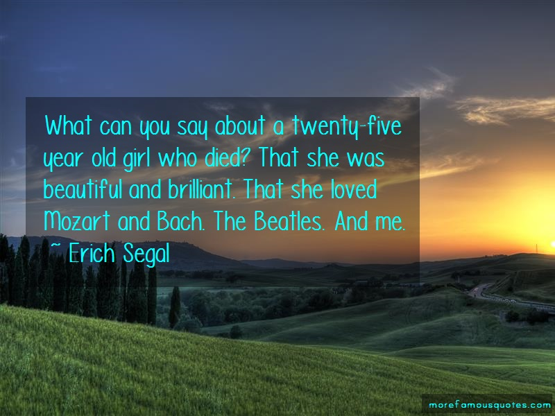 Erich Segal Quotes: What can you say about a twenty five