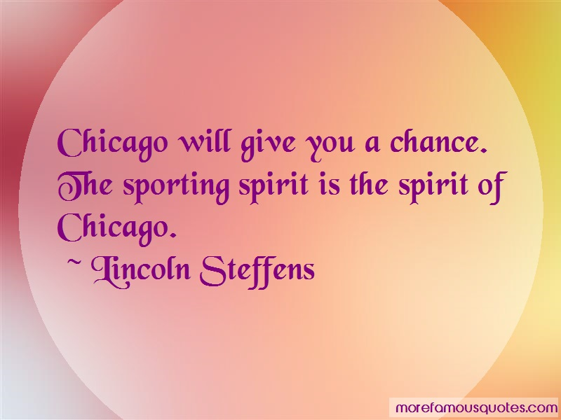 Lincoln Steffens Quotes: Chicago will give you a chance the