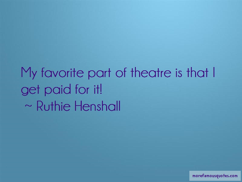 Ruthie Henshall Quotes: My Favorite Part Of Theatre Is That I
