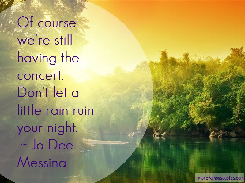Jo Dee Messina Quotes: Of Course Were Still Having The Concert