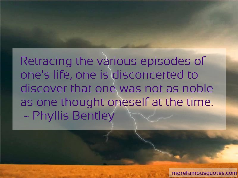 Phyllis Bentley Quotes: Retracing the various episodes of ones