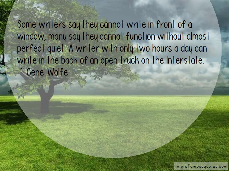 Gene Wolfe Quotes: Some writers say they cannot write in
