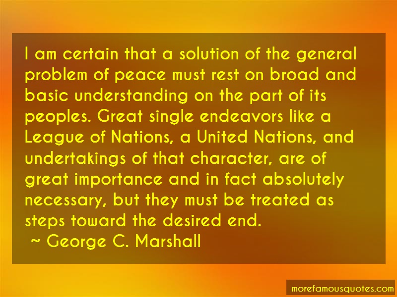 George C. Marshall Quotes: I Am Certain That A Solution Of The