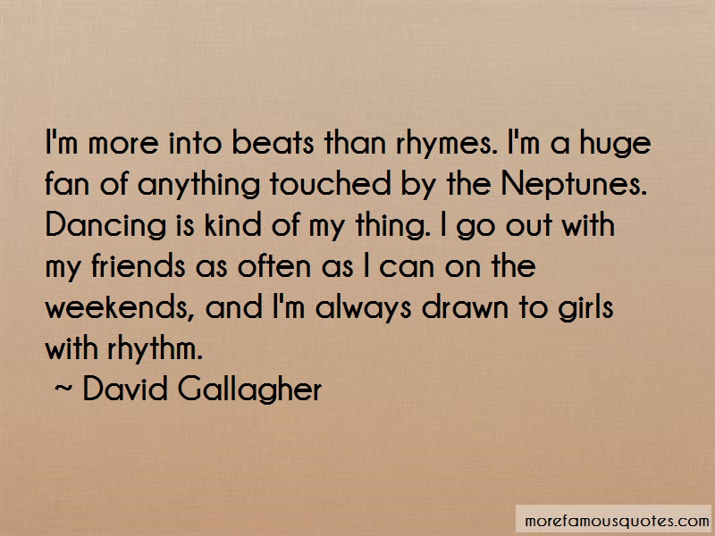 David Gallagher Quotes: Im more into beats than rhymes im a huge