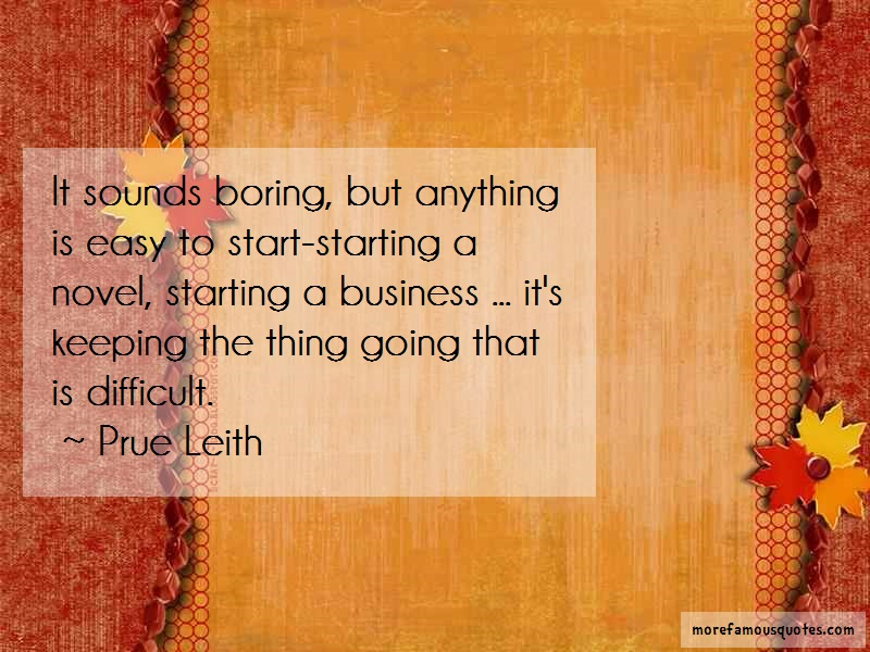 Prue Leith Quotes: It sounds boring but anything is easy to