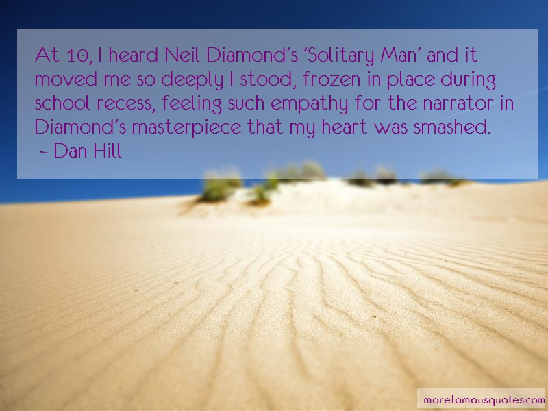 Dan Hill Quotes: At 10 i heard neil diamonds solitary man