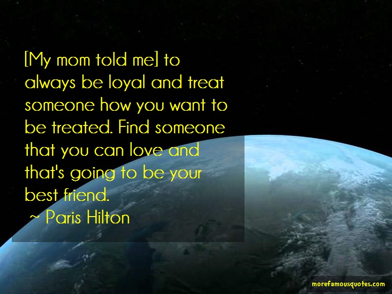 Paris Hilton Quotes: My mom told me to always be loyal and