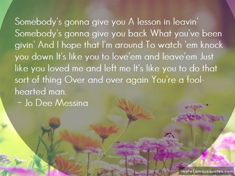 Jo Dee Messina Quotes: Somebodys gonna give you a lesson in