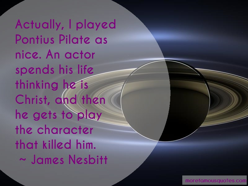 James Nesbitt Quotes: Actually i played pontius pilate as nice