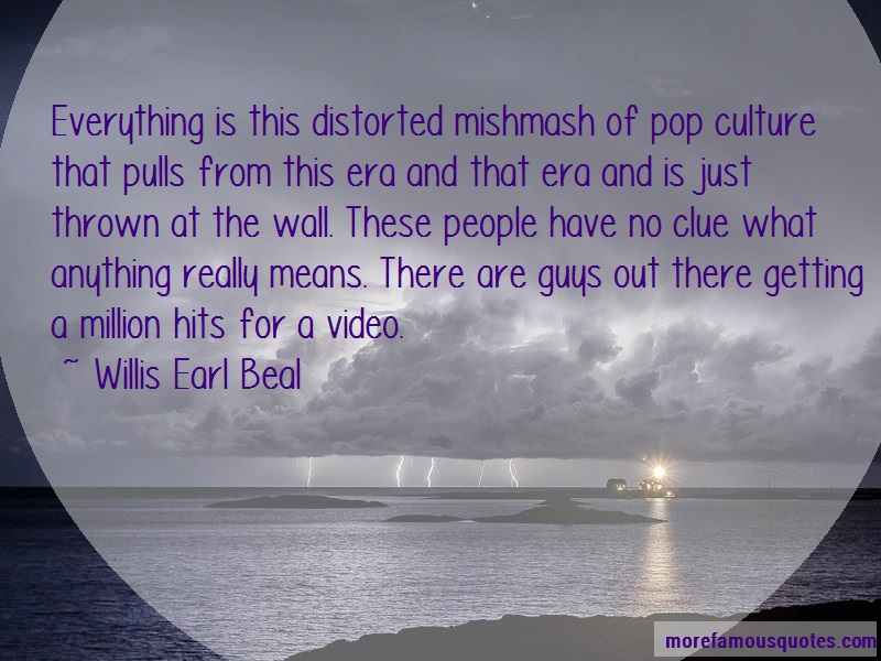 Willis Earl Beal Quotes: Everything Is This Distorted Mishmash Of