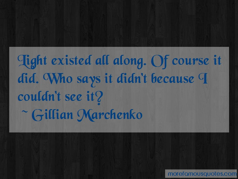 Gillian Marchenko Quotes: Light Existed All Along Of Course It Did