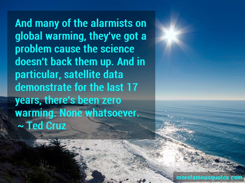 Ted Cruz Quotes: And Many Of The Alarmists On Global