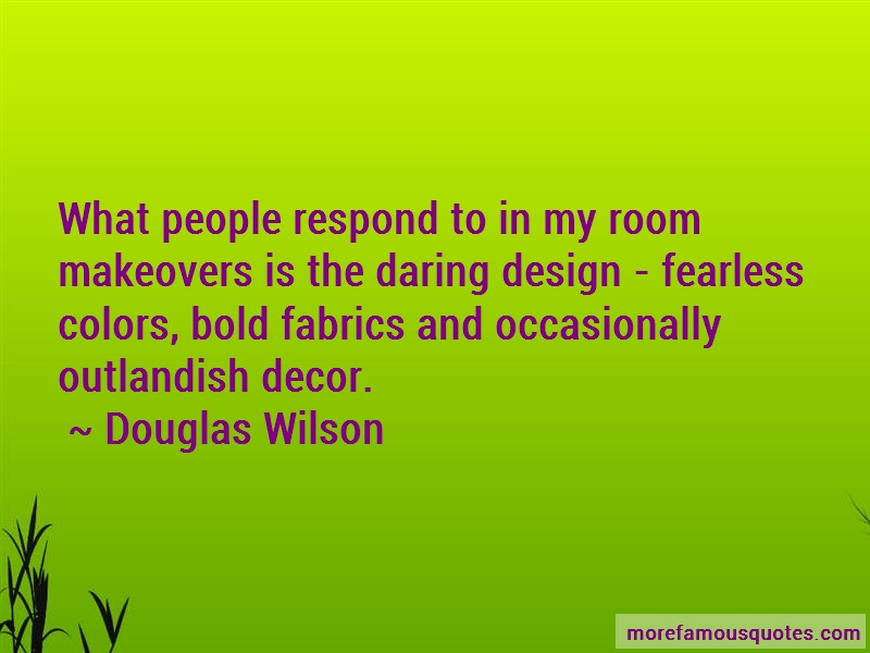 Douglas Wilson Quotes: What People Respond To In My Room