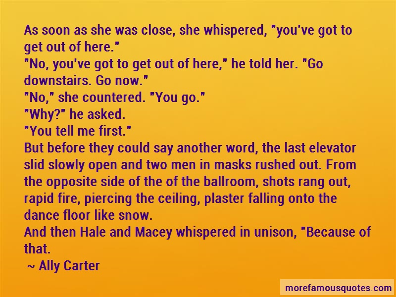 Ally Carter Quotes: As Soon As She Was Close She Whispered