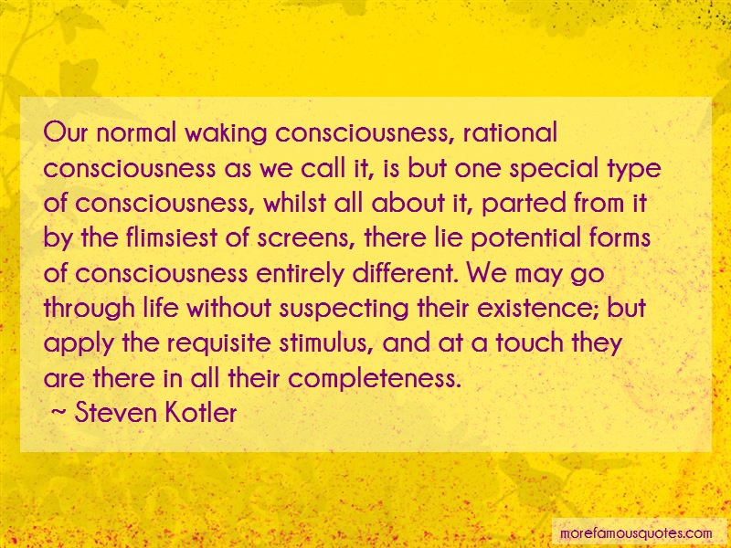 Steven Kotler Quotes: Our Normal Waking Consciousness Rational