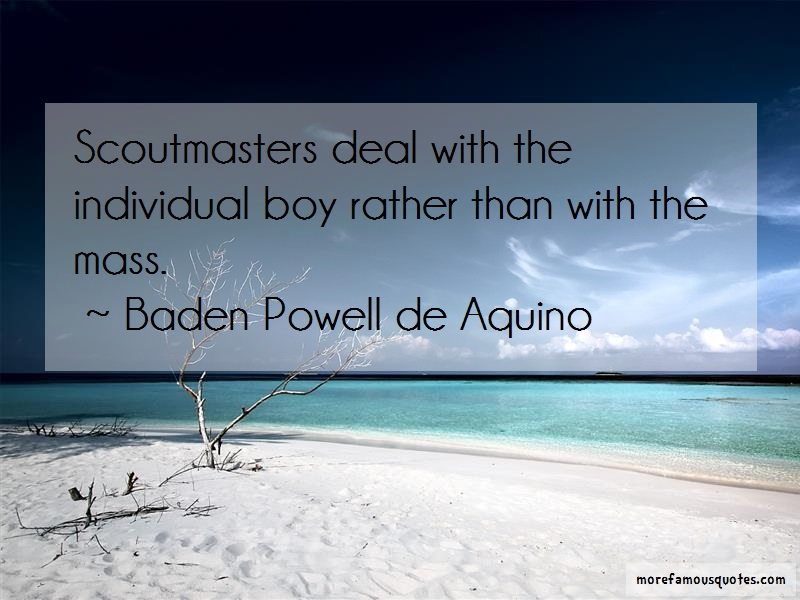 Baden Powell De Aquino Quotes: Scoutmasters deal with the individual