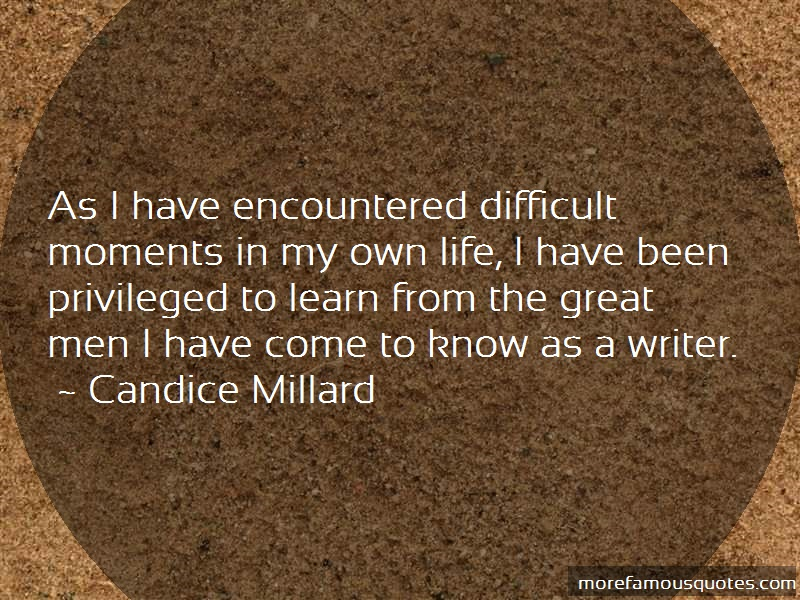 Candice Millard Quotes: As i have encountered difficult moments