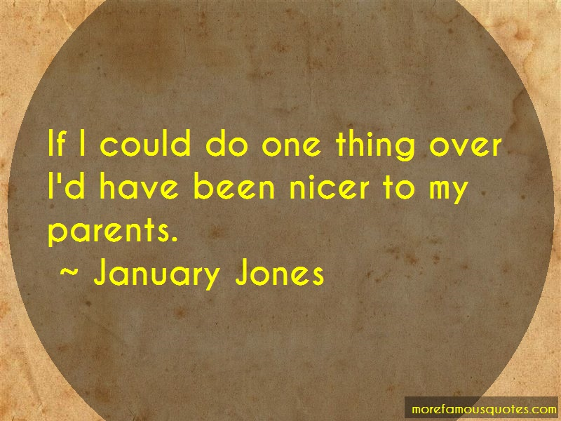 January Jones Quotes: If i could do one thing over id have