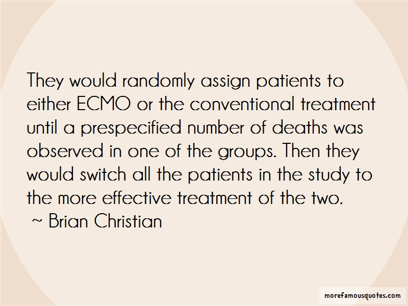 Brian Christian Quotes: They Would Randomly Assign Patients To
