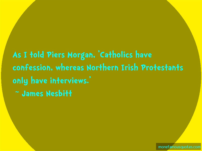 James Nesbitt Quotes: As i told piers morgan catholics have