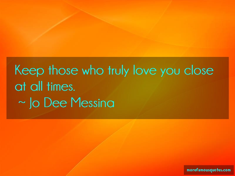 Jo Dee Messina Quotes: Keep Those Who Truly Love You Close At