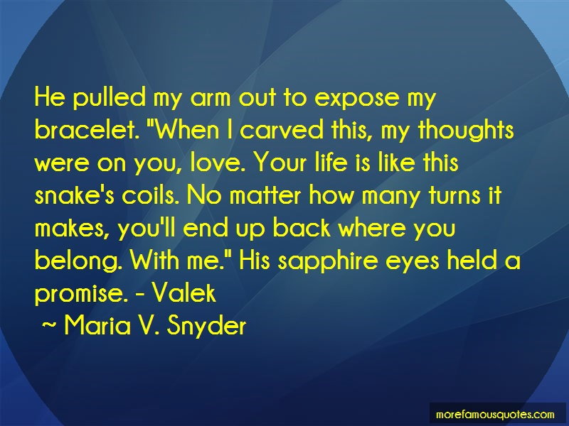 Maria V. Snyder Quotes: He pulled my arm out to expose my