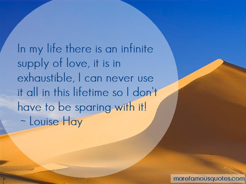 Louise Hay Quotes: In my life there is an infinite supply