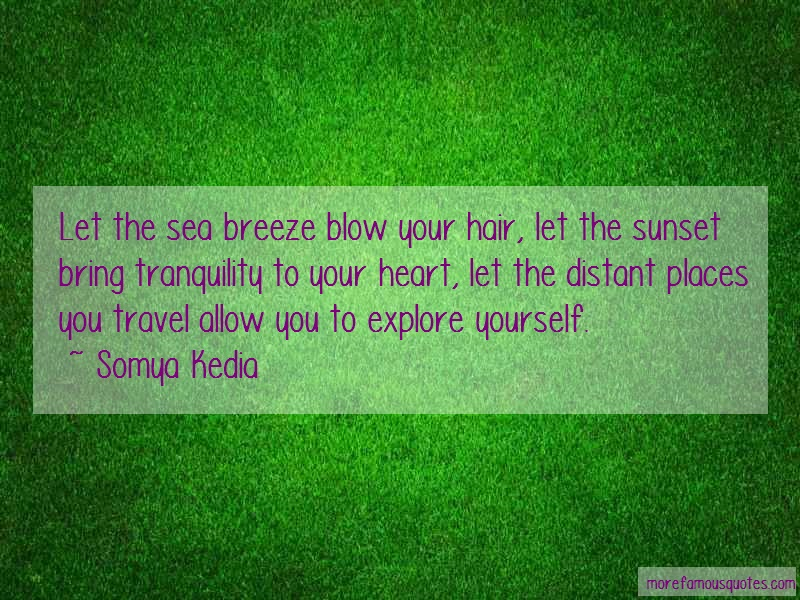 Somya Kedia Quotes: Let the sea breeze blow your hair let