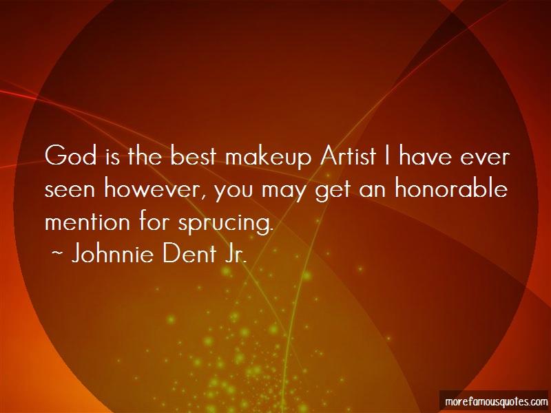 Johnnie Dent Jr. Quotes: God Is The Best Makeup Artist I Have