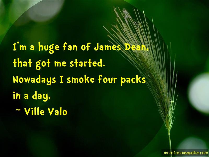 Ville Valo Quotes: Im A Huge Fan Of James Dean That Got Me