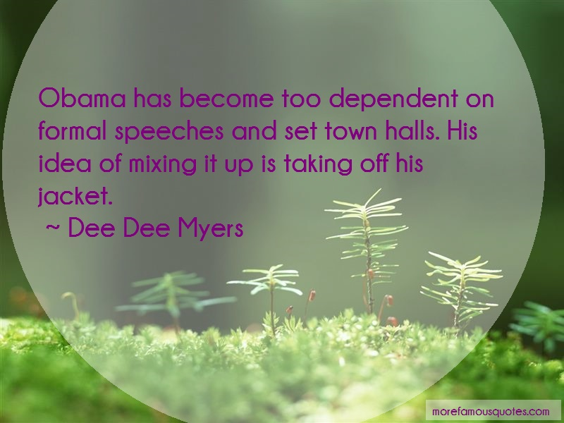 Dee Dee Myers Quotes: Obama has become too dependent on formal