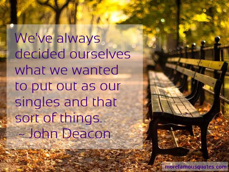 John Deacon Quotes: Weve always decided ourselves what we