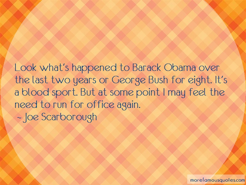 Joe Scarborough Quotes: Look whats happened to barack obama over