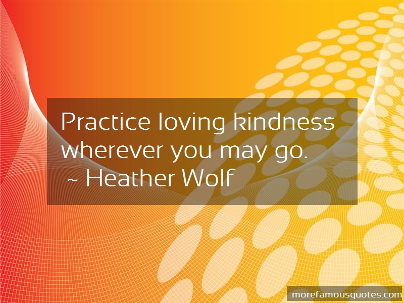Heather Wolf Quotes: Practice Loving Kindness Wherever You