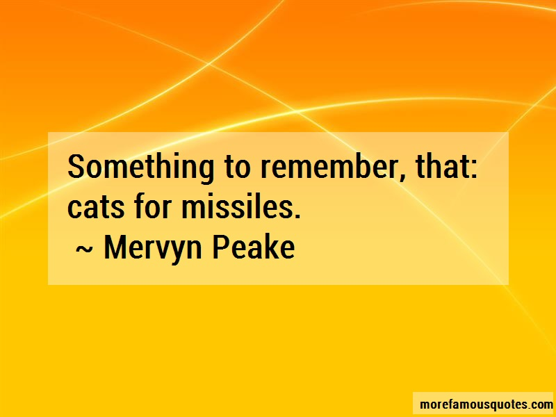 Mervyn Peake Quotes: Something to remember that cats for