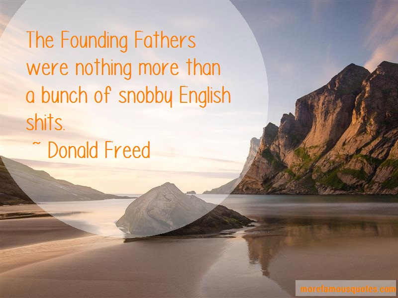 Donald Freed Quotes: The Founding Fathers Were Nothing More