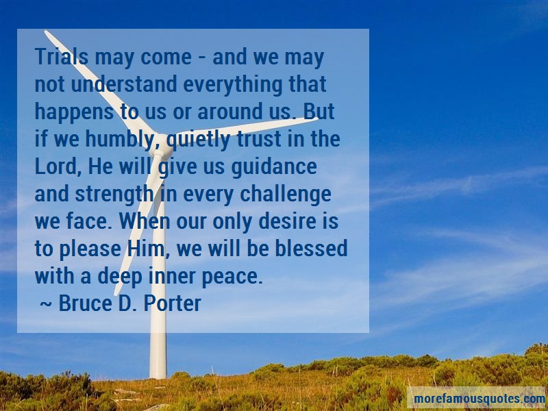 Bruce D. Porter Quotes: Trials May Come And We May Not