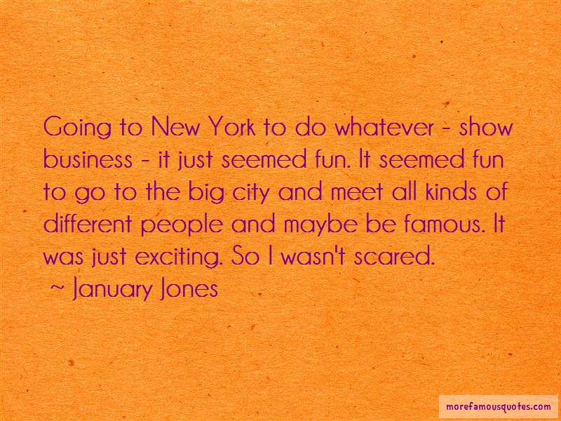 January Jones Quotes: Going to new york to do whatever show