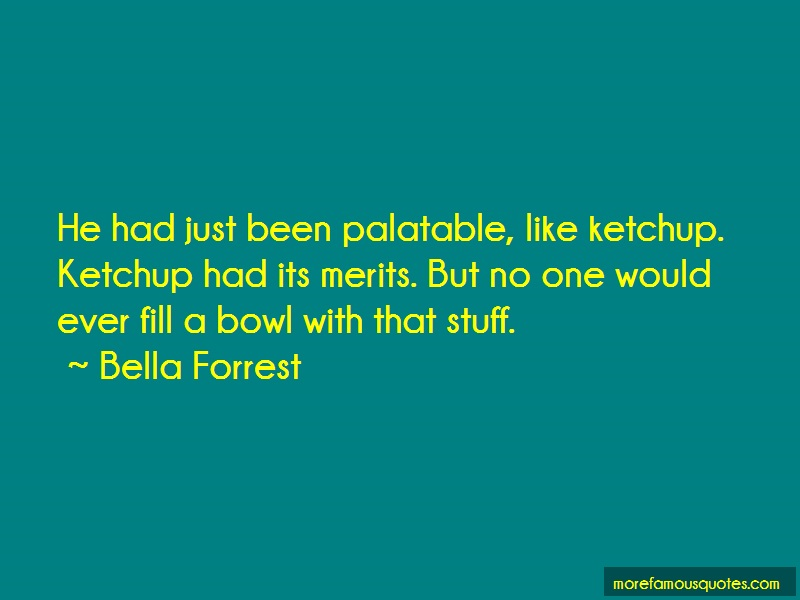 Bella Forrest Quotes: He Had Just Been Palatable Like Ketchup