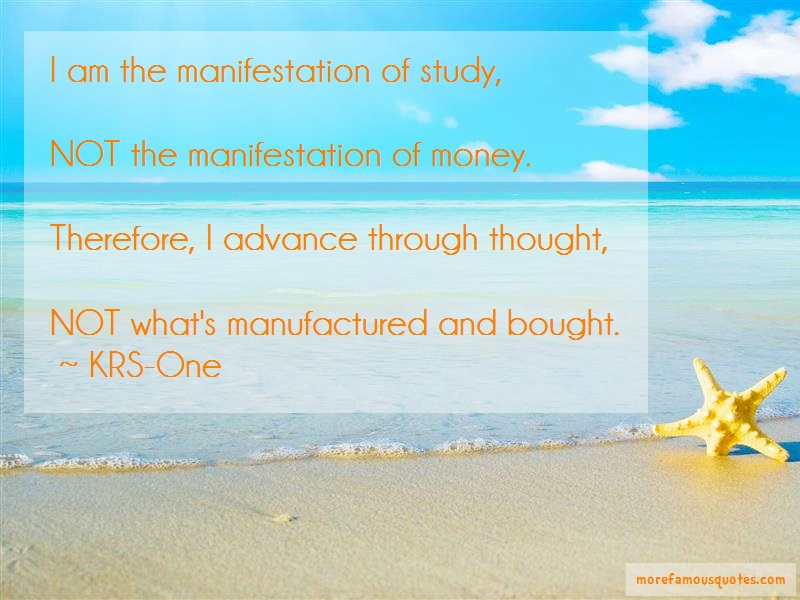 KRS-One Quotes: I am the manifestation of study not the