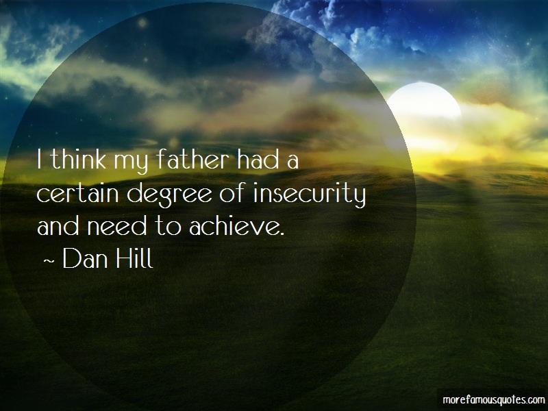 Dan Hill Quotes: I think my father had a certain degree