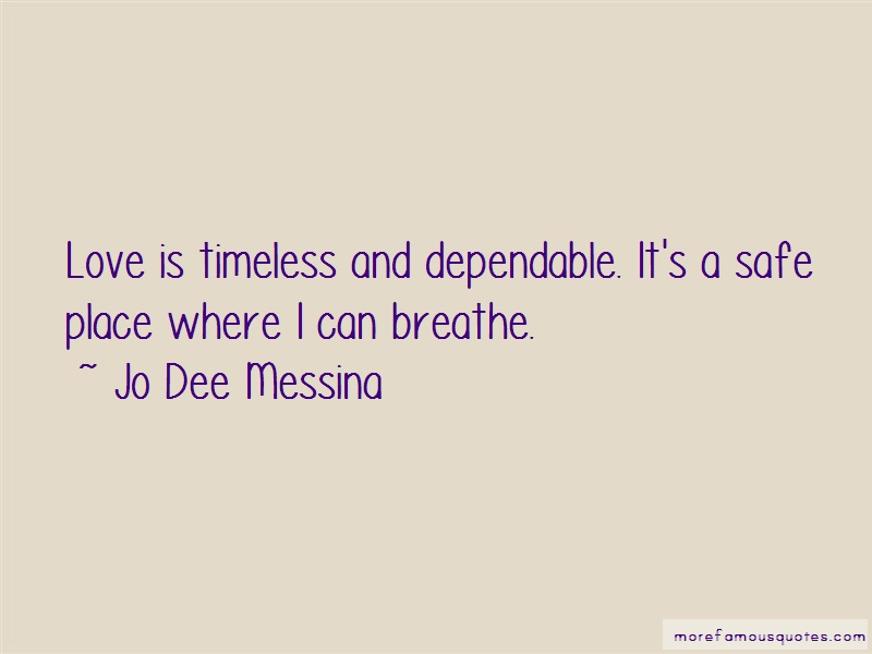 Jo Dee Messina Quotes: Love is timeless and dependable its a