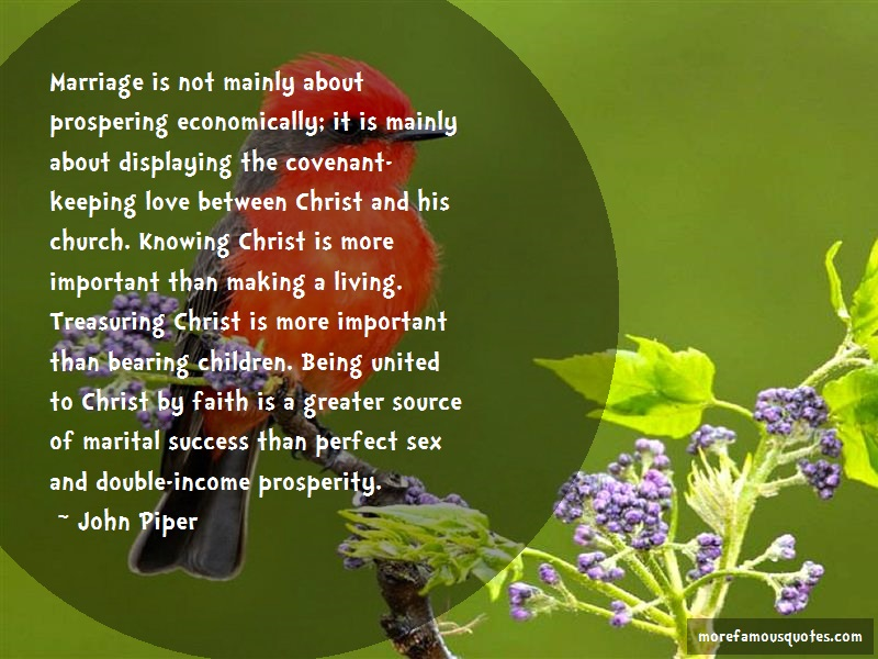 John Piper Quotes: Marriage Is Not Mainly About Prospering
